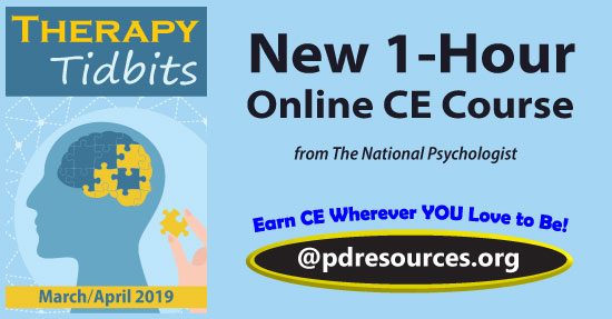 Therapy Tidbits – March/April 2019 is a 1-hour online continuing education (CE) course comprised of select articles from the March/April 2019 issue of The National Psychologist.