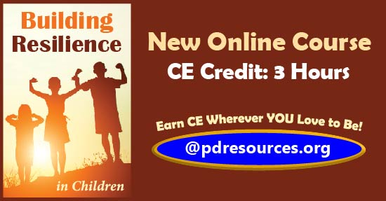 Building Resilience in Children is a new 3-hour online CE course that offers a variety of resilience interventions to help children flourish.