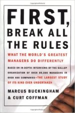 First, Break All the Rules Authors: Marcus Buckingham and Curt Coffman