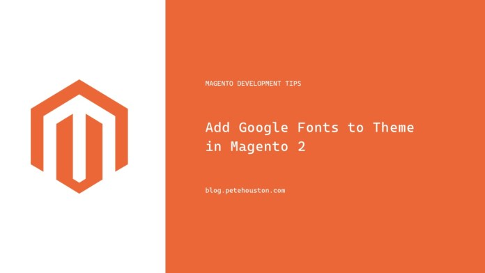 Add Google Fonts to Theme in Magento 2