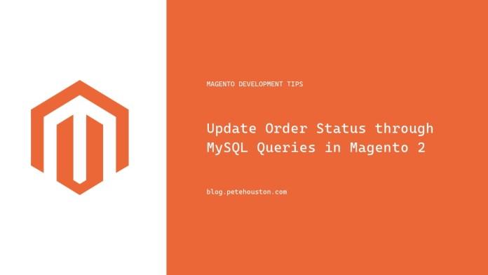 Update Order Status using MySQL Queries in Magento 2