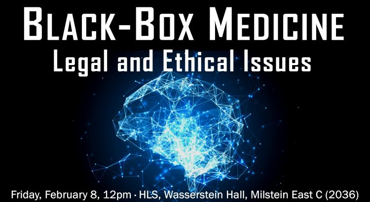 "Poster that reads ""Block-box Medicine: Legal and Ethical Issues"""
