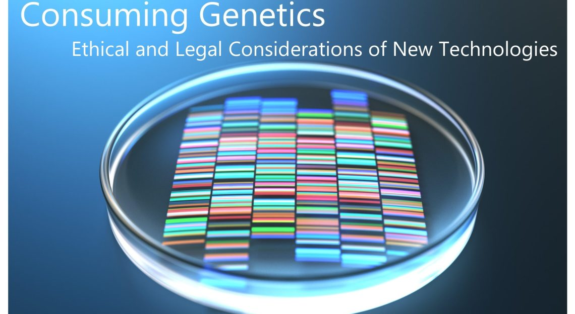 "Poster of ""Consuming Genetics: Ethical and Legal Considerations of New Technologies"""