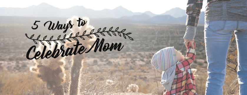 5 Ways to Celebrate Mom