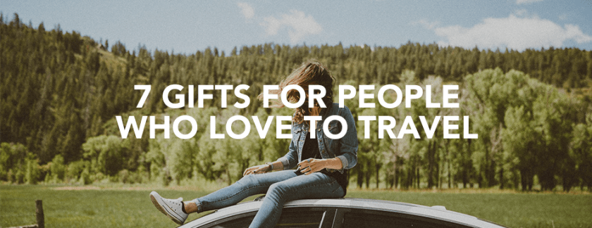 7 Gifts for People Who Love to Travel