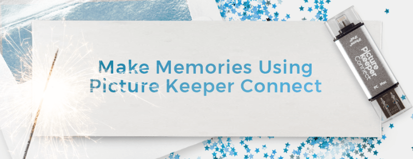 Resolution 2: Make Memories Using Picture Keeper Connect
