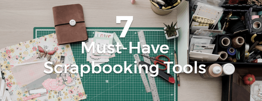 7 Must-Have Scrapbooking Tools
