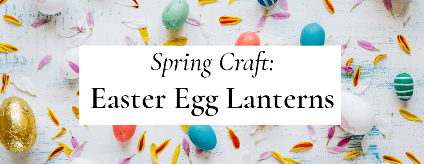 Spring Craft: Easter Egg Lanterns