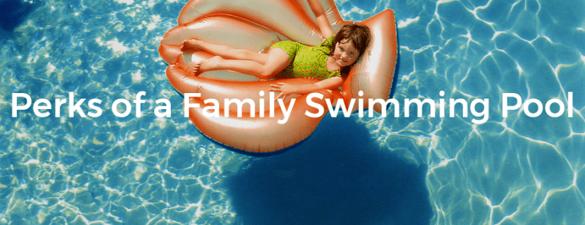 Incredible Reasons to Have a Family Swimming Pool