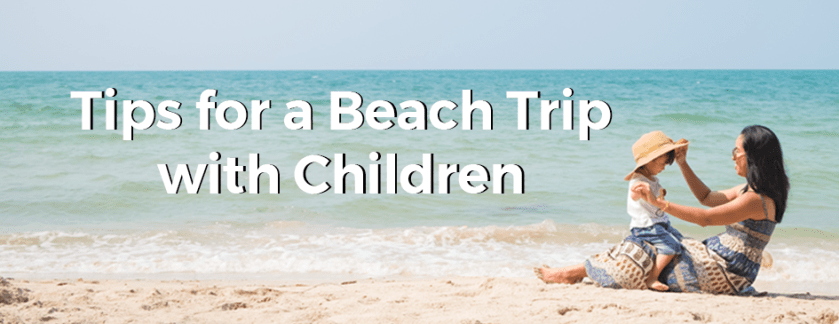 Tips for a Beach Trip with Children