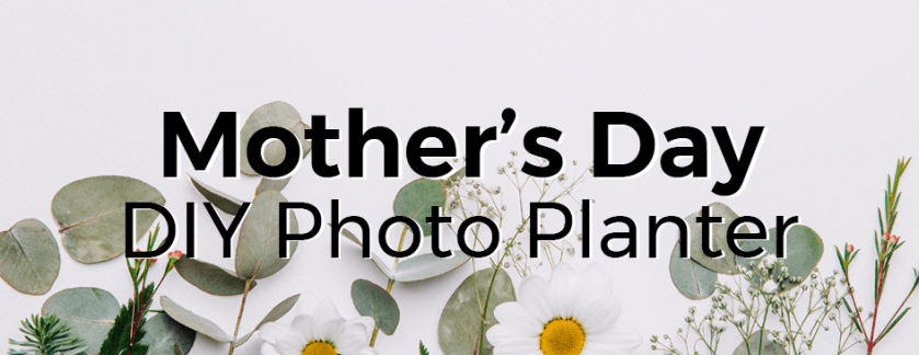 DIY Mother's Day Photo Planter