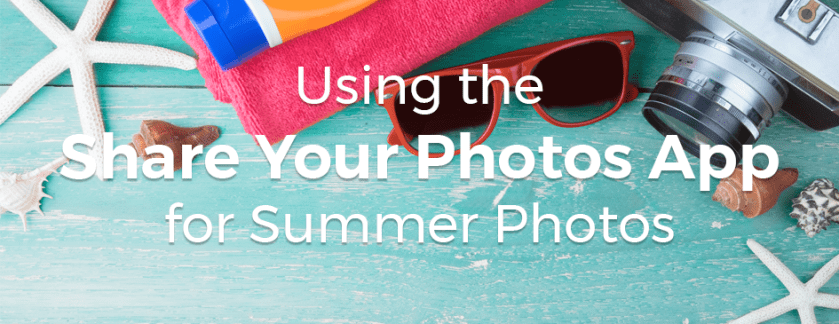 Using the Share Your Photos App for Summer Photos