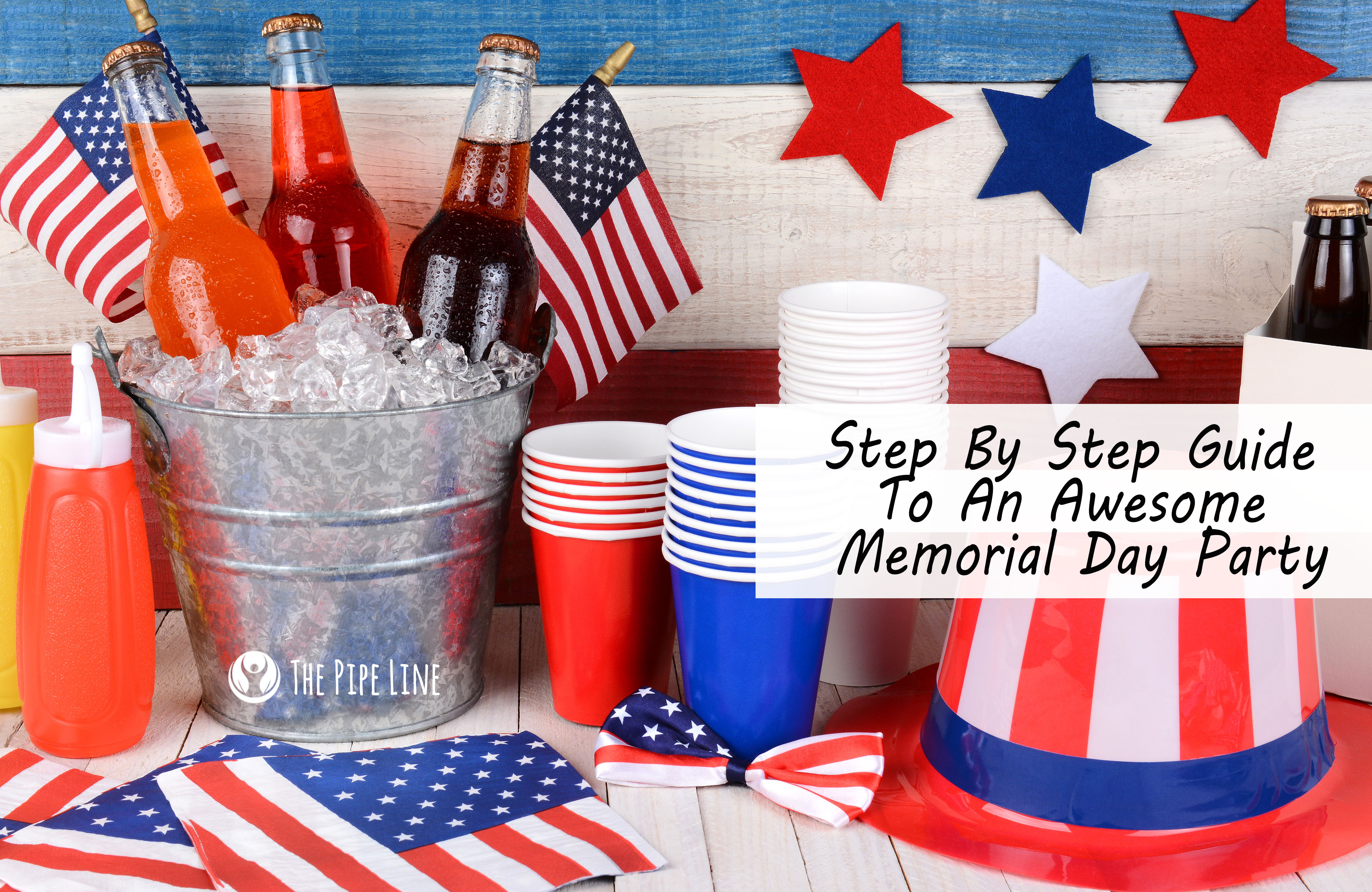 Your Step By Step Guide To The: Your Step-By-Step Guide To The Best Memorial Day Party