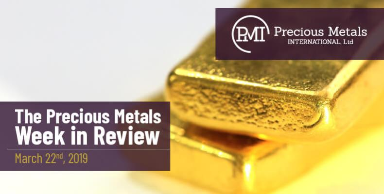 The Precious Metals Week in Review - March 22nd, 2019.