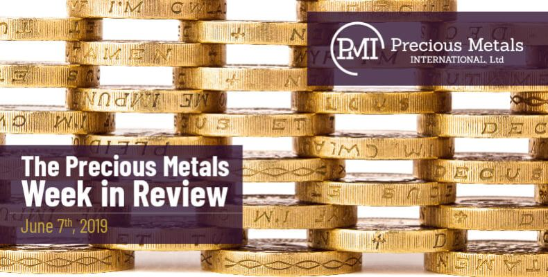The Precious Metals Week in Review - June 7th, 2019.