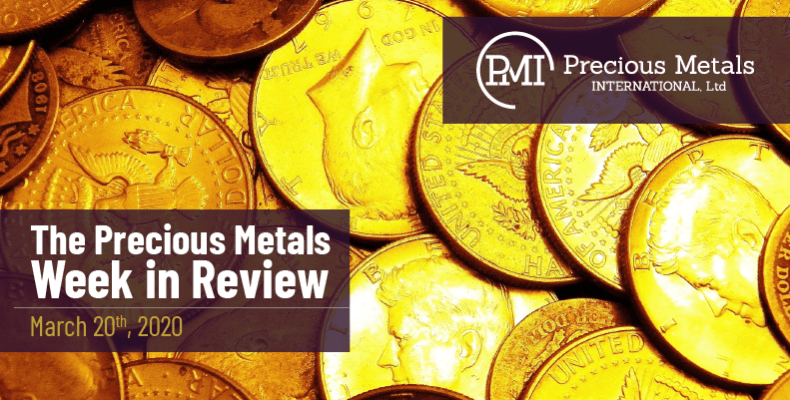 The Precious Metals Week in Review - March 20th, 2020.