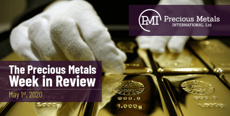 The Precious Metals Week in Review - May 1st, 2020.