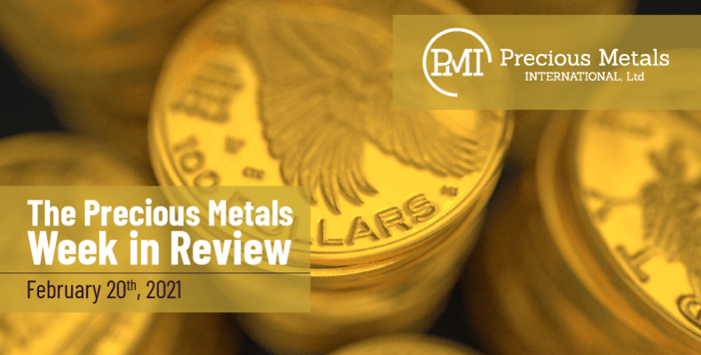 The Precious Metals Week in Review - February 20th, 2021.