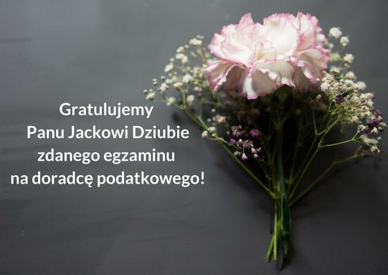 Gratulacje z okazji zdanego egzaminu ustnego na doradcę podatkowego – sukces Pana Jacka Dziuby