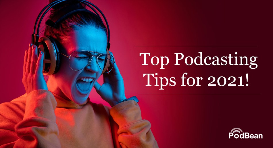 Our-Top-Podcasting-Tips-for-2021