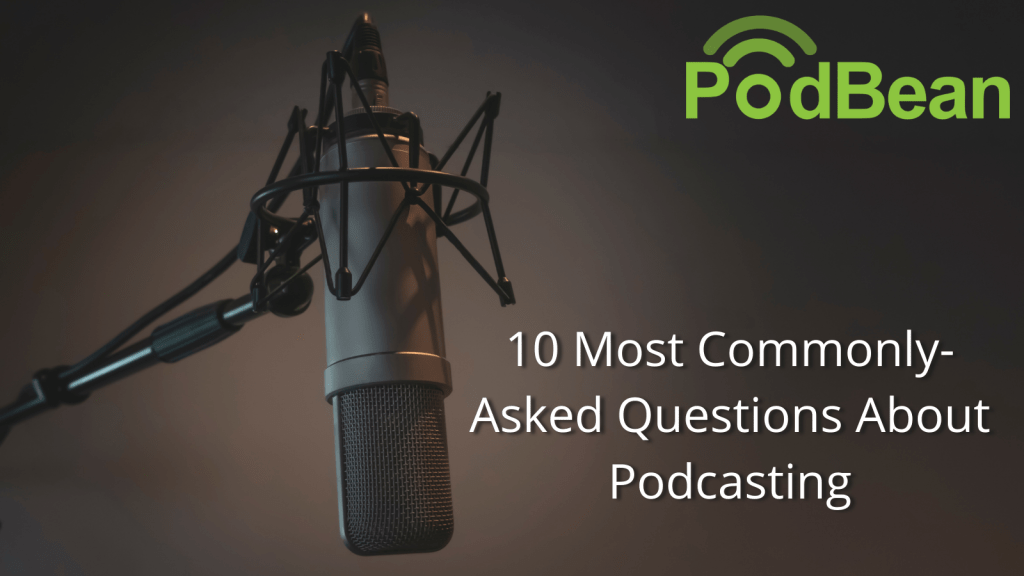 10 most commonly-asked questions about podcasting