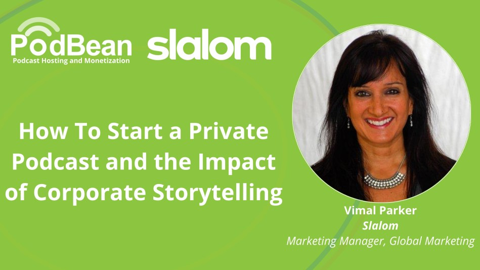 How To Start a Private Podcast and the Impact of Corporate Storytelling – Vimal Parker of Slalom