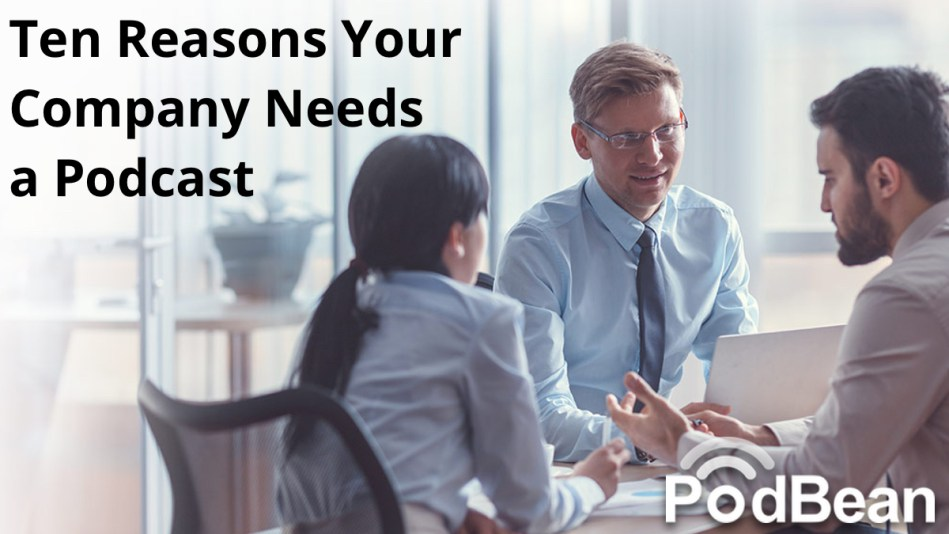 10 reasons to start a podcast for your business
