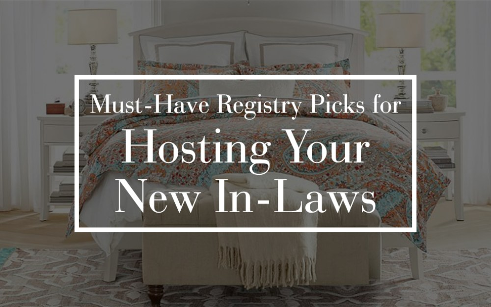 Must Have Registry Picks For Hosting Your In Laws