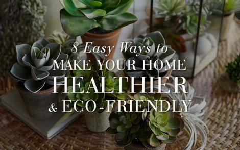 8 Easy Ways to Make Your Home Healthier & Eco-Friendly