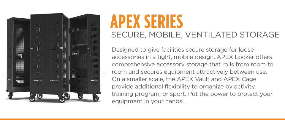 Apex Storage Series - Designed to give facilities secure storage for loose accessories in a tight, mobile design. APEX Locker offers comprehensive accessory storage that rolls from room to room and secures equipment attractively between use. On a smaller scale, the APEX Vault and APEX Cage provide additional flexibility to organize by activity, training program, or sport. Put the power to protect your equipment in your hands.