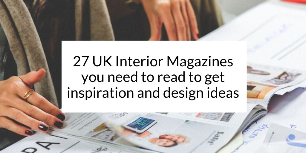 Top 27 Uk Interior Magazines You Need To Read To Get Inspiration And Design Ideas Press Loft Blog
