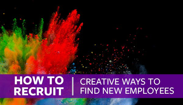 How To Recruit: Creative Ways to Find New Employees