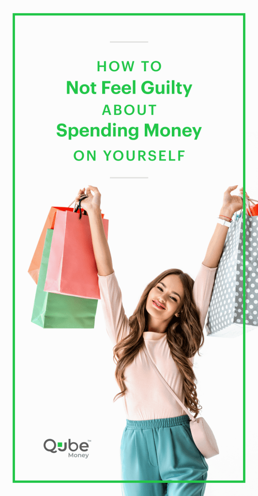 Stop Feeling Guilty Spending Money on Yourself | Qube Money Blog