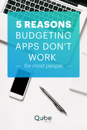 5 Reasons Budgeting Apps Don't Work For Most People | Qube Money Blog