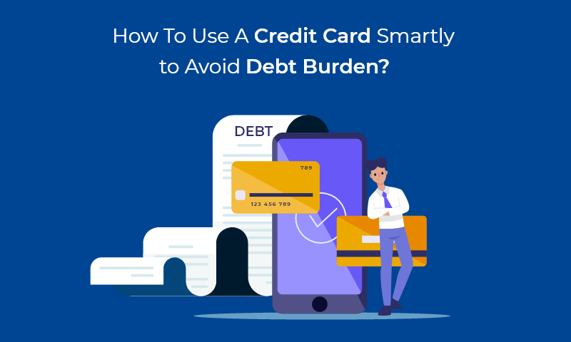 use credit card smartly to avoid debt burden