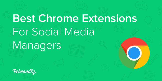 Best Chrome Extensions For Social Media Managers