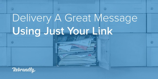 Deliver a great message with your link