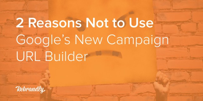 2 Reasons Not to Use Google's New Campaign URL Builder