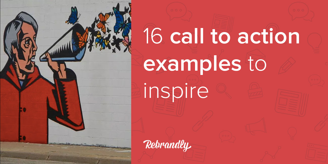 Call To Action examples to inspire your marketing messages