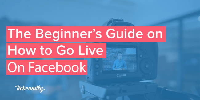 The Beginner's Guide on How to Go Live on Facebook