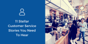 11 Stellar Customer Service Stories You Need to Hear | RepuGen Blog