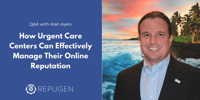 Alan Ayers on How Urgent Care Practices Can Effectively Manage Their Online Reputation