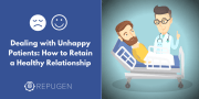 Dealing with Unhappy Patients: How to Retain a Healthy Relationship