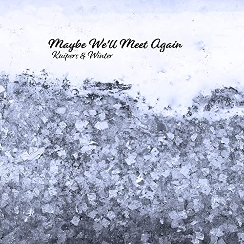 Kuipers and Winter - Maybe We'll Meet Again