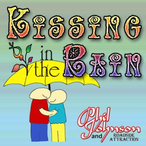 Kissing in the Rain by Phil Johnson and Roadside Attraction