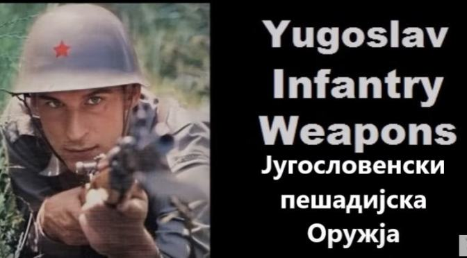 Video:  Infantry Weapons of Yugoslavia 1924 – 1999