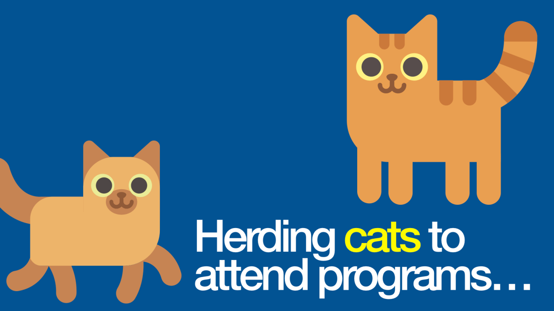 Herding cats to attend programs…