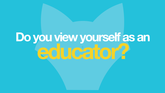 Do you view yourself as an educator?