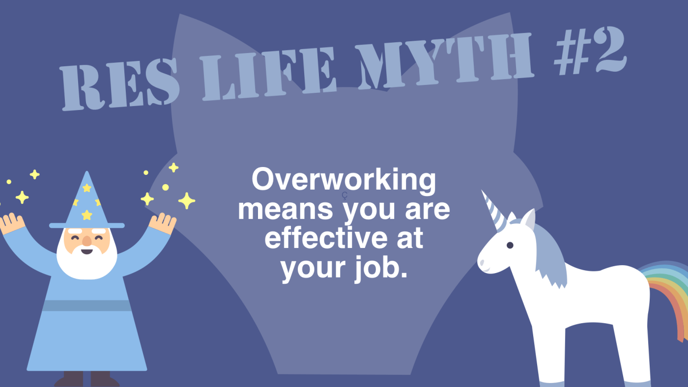 Res Life Myth #2 - Overworking means you are effective at your job.