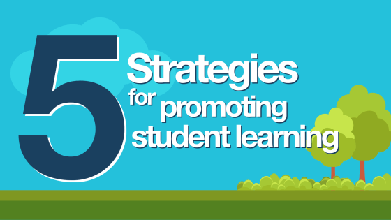 5 strategies for promoting student learning